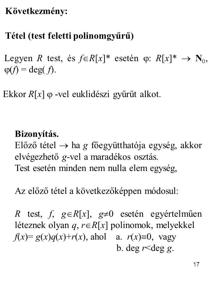 Következmény: Tétel (test feletti polinomgyűrű) Legyen R test, és fR[x]* esetén : R[x]*  N0, (f) = deg( f).